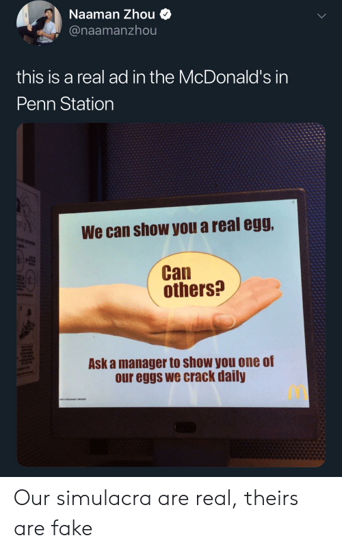 Fake, McDonalds, and Ask: Naaman Zhou 4  anaamanzhou  this is a real ad in the McDonald's in  Penn Station  We can show you a real egg,  others?  Ask a manager to show you one of  our eggs we crack datly Our simulacra are real, theirs are fake