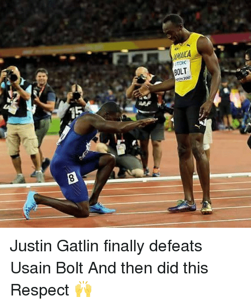 Memes, Respect, and Usain Bolt: NACA  TDK  BOLT  00N 20  AAF  15 Justin Gatlin finally defeats Usain Bolt And then did this Respect 🙌