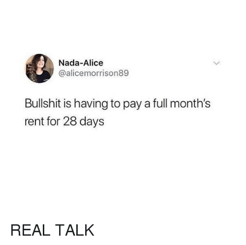 Funny, 28 Days, and Bullshit: Nada-Alice  @alicemorrison89  Bullshit is having to pay a full month's  rent for 28 days REAL TALK