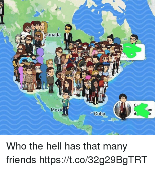 Friends, Funny, and Cuba: nada  C-  Mex  Cuba Who the hell has that many friends https://t.co/32g29BgTRT