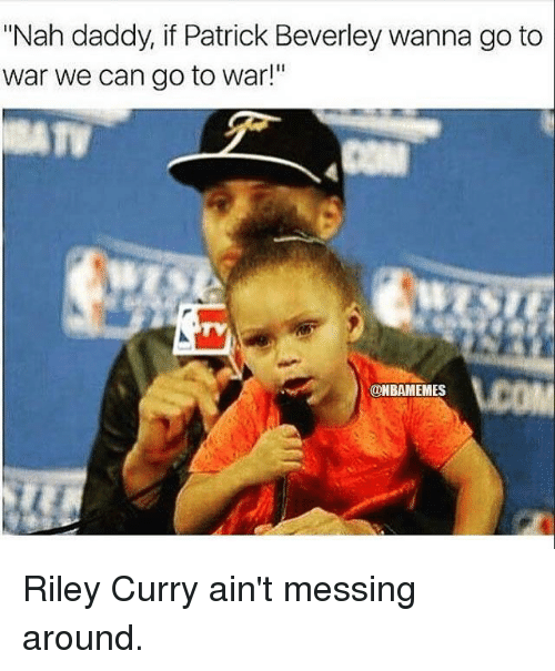 "Nba, War, and Wars: ""Nah daddy, if Patrick Beverley wanna go to  war we can go to war!""  VCOM  CONBAMEMES Riley Curry ain't messing around."