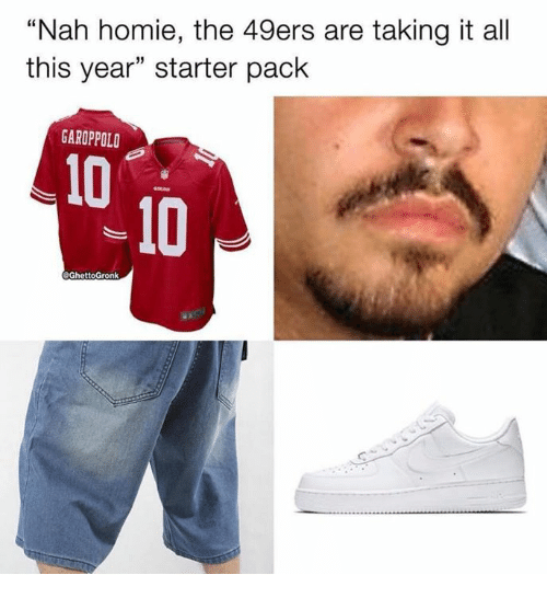 separation shoes ba8f9 10ba0 Nah Homie the 49ers Are Taking It All This Year Starter Pack ...