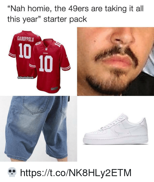 "San Francisco 49ers, Football, and Homie: ""Nah homie, the 49ers are taking it all  this year"" starter pack  GAROPPOLD  10  -10  @GhettoGronk 💀 https://t.co/NK8HLy2ETM"