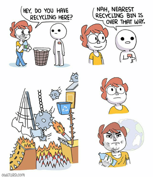 Memes, 🤖, and Com: NAH, NEAREST  RECYCLING BIN IS  HEY, DO YOU HAVE  RECYCLING HERE?  OVER THAT WAY.  OWLTURD.com