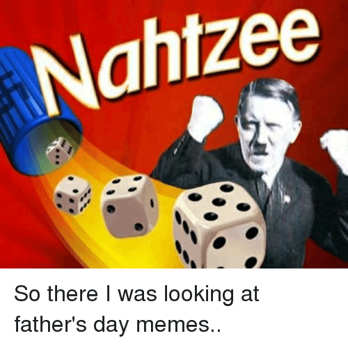 nahtzee so there i was looking at fathers day memes 2872207 nahtzee so there i was looking at father's day memes fathers day
