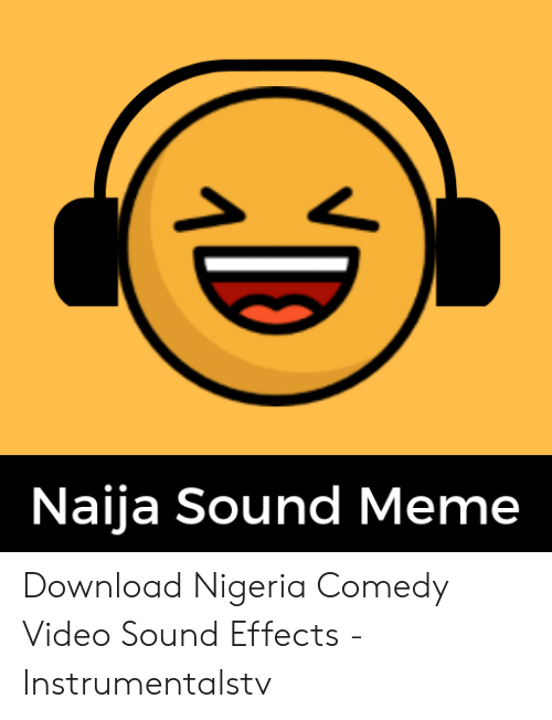 Naija Sound Meme Download Nigeria Comedy Video Sound Effects