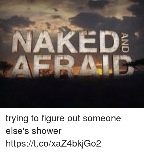 Shower, Naked, and Girl Memes: NAKED trying to figure out someone else's shower https://t.co/xaZ4bkjGo2
