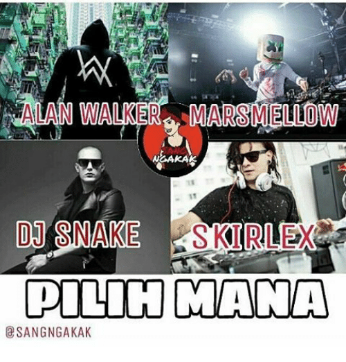 Snake, Indonesian (Language), and Mana: NALAN WALKER MARSMELLOW  DJ SNAKE  PILIH MANA  SANGNGAKAK