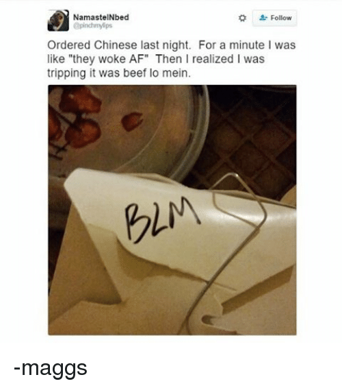 """Af, Beef, and Beef: Namaste INbed  apinchmy ps  Ordered Chinese last night. For a minute l was  like """"they woke AF"""" Then I realized Iwas  tripping it was beef lo mein -maggs"""