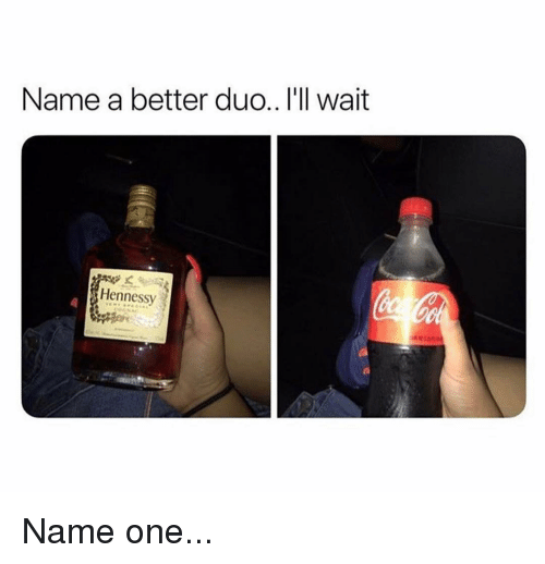 Hennessy, Memes, and 🤖: Name a better duo.. I'll wait  Hennessy Name one...