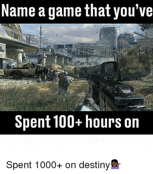 Anaconda, Destiny, and Memes: Name a game that you've  Spent 100+hours on Spent 1000+ on destiny💁🏿