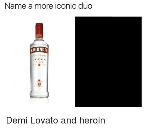 Demi Lovato, Heroin, and Vodka: Name a more iconic duo  RNO  MIRNOFE  VODKA Demi Lovato and heroin