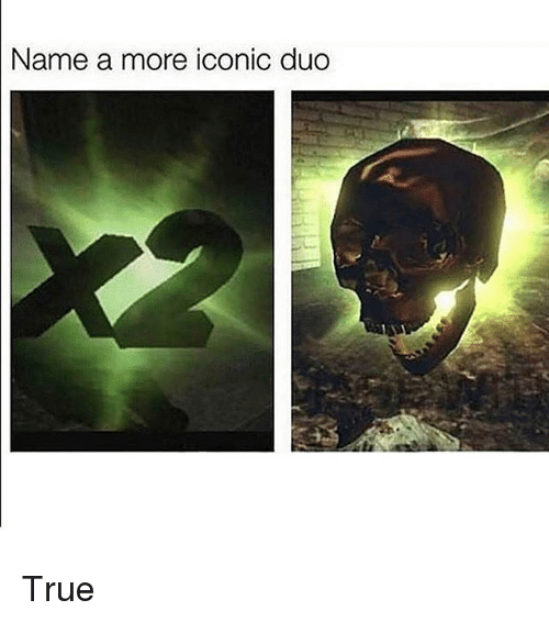 Funny, True, and Iconic: Name a more iconic duo True