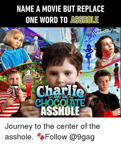 9gag, Journey, and Memes: NAME A MOVIE BUT REPLACE  ONE WORD TO ASSHOLE  AND THE  CHOCOLATE  ASSHOLE Journey to the center of the asshole. 🍫Follow @9gag