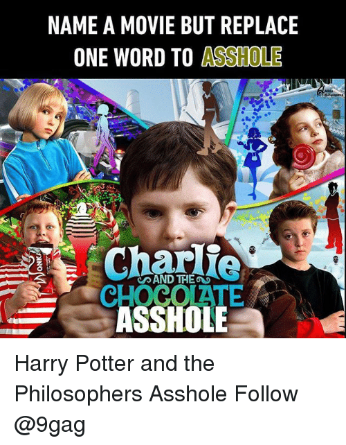 9gag, Harry Potter, and Memes: NAME A MOVIE BUT REPLACE  ONE WORD TO ASSHOLE  AND THE  CHOCOLATE  ASSHOLE Harry Potter and the Philosophers Asshole Follow @9gag