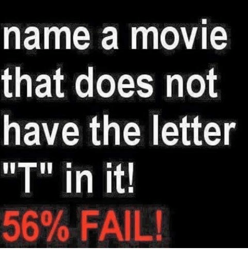 Name a Movie That Does Not Have the Letter T in 56% FAIL! | FAIL