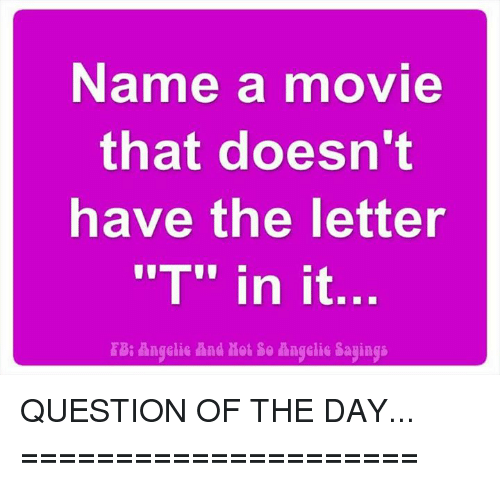 Name a Movie That Doesn't Have the Letter T in It Angelie and Llet