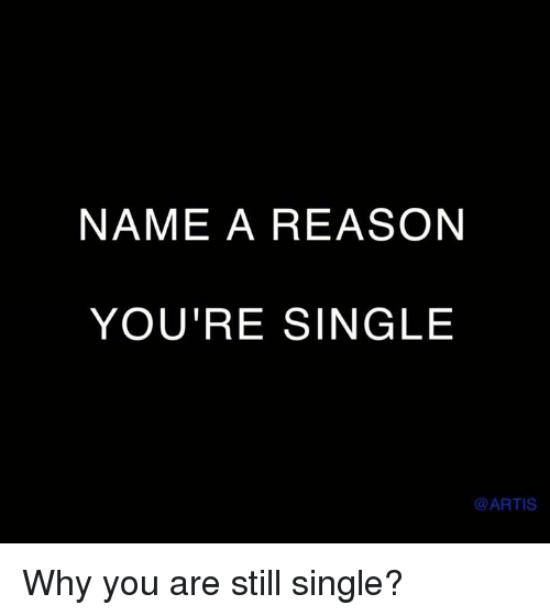 why you are single