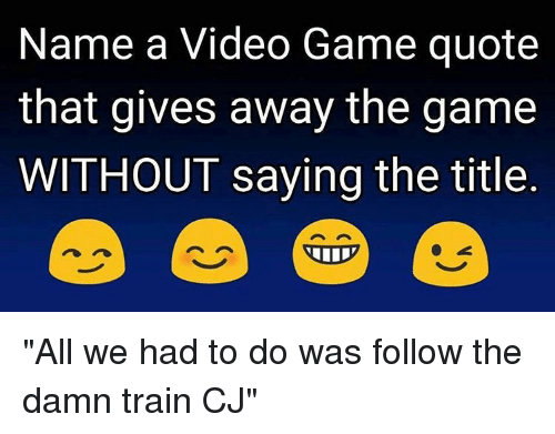 Name A Video Game Quote That Gives Away The Game WITHOUT