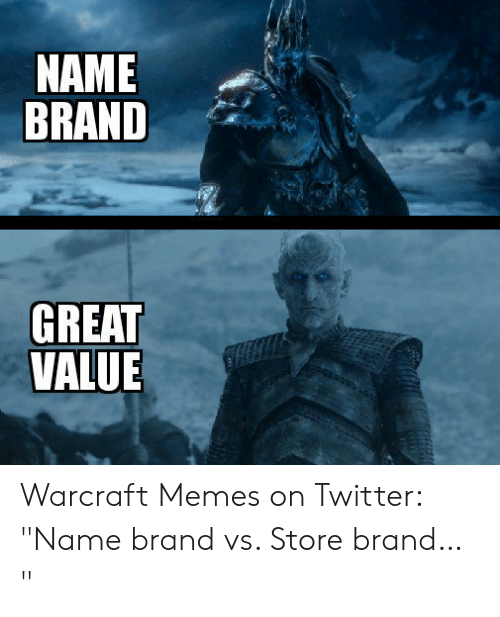 Name Brand Great Value Warcraft Memes On Twitter Name Brand Vs Store Brand Meme On Me Me