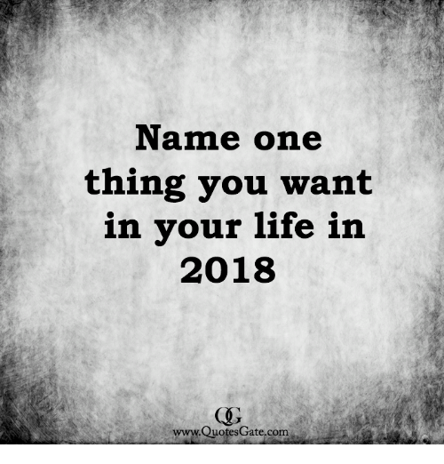 If You Want Me In Your Life Quotes: Name One Thing You Want In Your Life In 2018 CO WwwQuotes