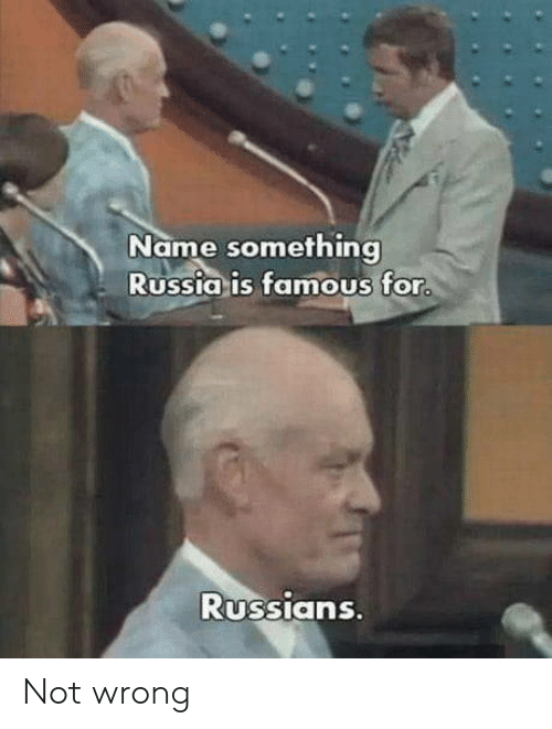Russia, Name, and For: Name something  Russia is famous for  RUSSIans Not wrong