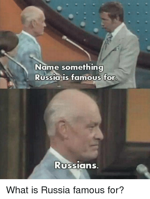 Russia, What Is, and Name: Name something  Russia is famous for  Russians What is Russia famous for?