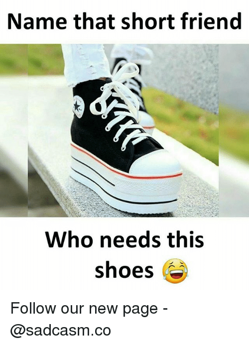 Memes, Shoes, and 🤖: Name that short friend  Who needs this  shoes Follow our new page - @sadcasm.co