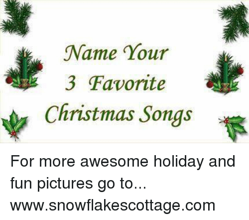 memes songs and name your 3 favorite christmas songs for more awesome - Favorite Christmas Songs