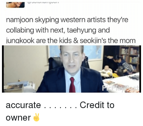 Memes, 🤖, and Next: namjoon skyping western artists they're  collabing with next, taehyung and  iungkook are the kids & seokiin's the mom accurate . . . . . . . Credit to owner✌