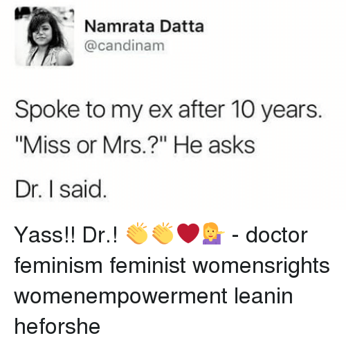 """Memes, 🤖, and 10 Years: Namrata Datta  @candinam  Spoke to my ex after 10 years.  """"Miss or Mrs.?"""" He asks  Dr. I said Yass!! Dr.! 👏👏❤️💁 - doctor feminism feminist womensrights womenempowerment leanin heforshe"""