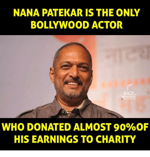 Memes, 🤖, and Nana: NANA PATEKAR IS THE ONLY  BACK  WHO DONATED ALMOST 90%OF  HIS EARNINGS TO CHARITY