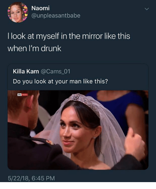 Drunk, Mirror, and Humans of Tumblr: Naomi  @unpleasantbabe  I look at myself in the mirror like this  when I'm drunk  Killa Kam @Cams 01  Do you look at your man like this?  5/22/18, 6:45 PM