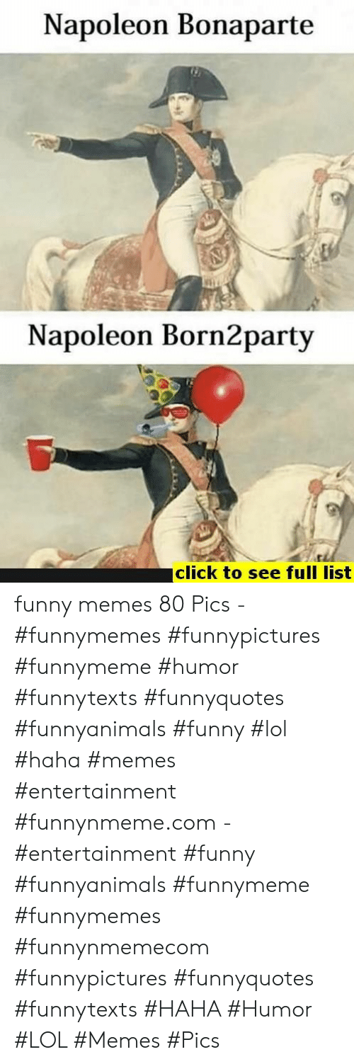 Click, Funny, and Lol: Napoleon Bonaparte  Napoleon Born2party  TL  click to see full list funny memes 80 Pics - #funnymemes #funnypictures #funnymeme #humor #funnytexts #funnyquotes #funnyanimals #funny #lol #haha #memes #entertainment #funnynmeme.com - #entertainment #funny #funnyanimals #funnymeme #funnymemes #funnynmemecom #funnypictures #funnyquotes #funnytexts #HAHA #Humor #LOL #Memes #Pics