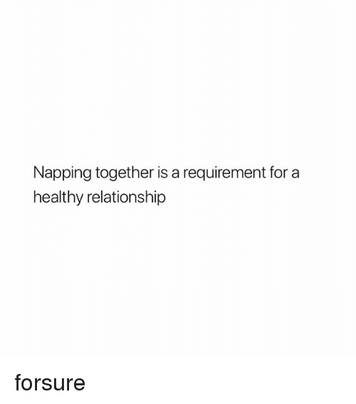 Girl Memes, For, and Relationship: Napping together is a requirement for a  healthy relationship forsure