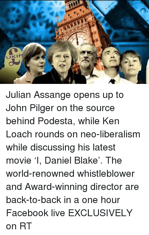 Back to Back, Dank, and Facebook: NAR  UKIP Julian Assange opens up to John Pilger on the source behind Podesta, while Ken Loach rounds on neo-liberalism while discussing his latest movie 'I, Daniel Blake'. The world-renowned whistleblower and Award-winning director are back-to-back in a one hour Facebook live EXCLUSIVELY on RT