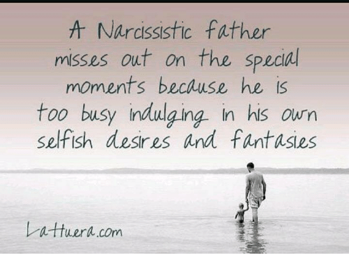 Memes, Narcissistic, and 🤖: Narcissistic father  misses out on the special  Is  too busy indulging in his own  too busy ndulging in his our,m  selfish desres and fantasies  レnttuera corn  attuerh.com