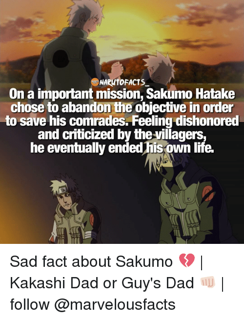 Memes, The Village, and 🤖: NARM10 FACTS  On a important mission, Sakumo Hatake  chose to abandon the objective in order  to save his comrades. Feeling dishonored  and criticized by the villagers,  he eventually ended his own life. Sad fact about Sakumo 💔 | Kakashi Dad or Guy's Dad 👊🏻 | follow @marvelousfacts