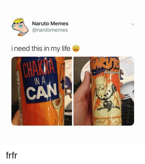 Energy, Life, and Memes: Naruto Memes  @nardomemes  i need this in my life  ENERGY DRI  CA frfr