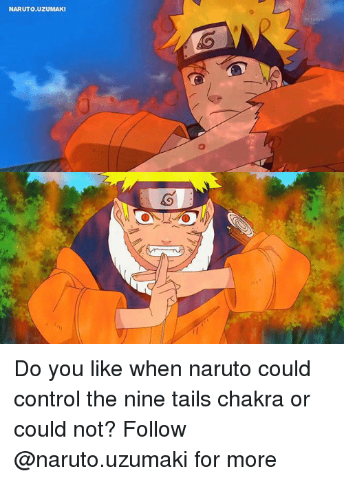 Memes, Naruto, and Control: NARUTO.UZUMAKI Do you like when naruto could control the nine tails chakra or could not? Follow @naruto.uzumaki for more