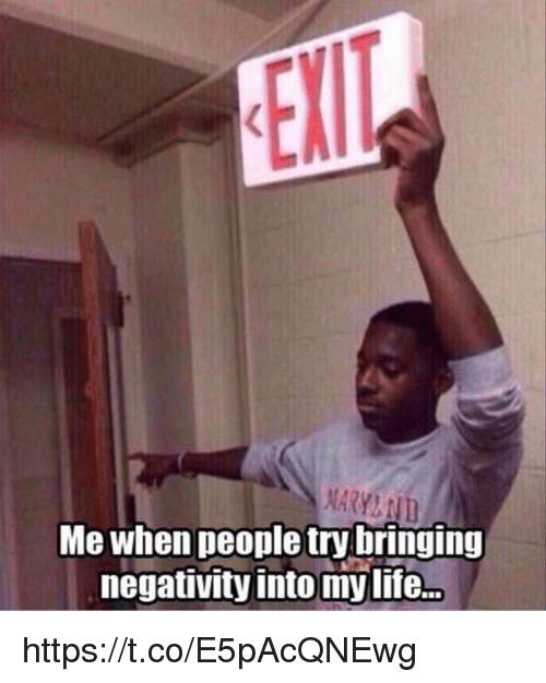 Life, Memes, and 🤖: NARYMND  Me when people try bringing  negativity into my life... https://t.co/E5pAcQNEwg