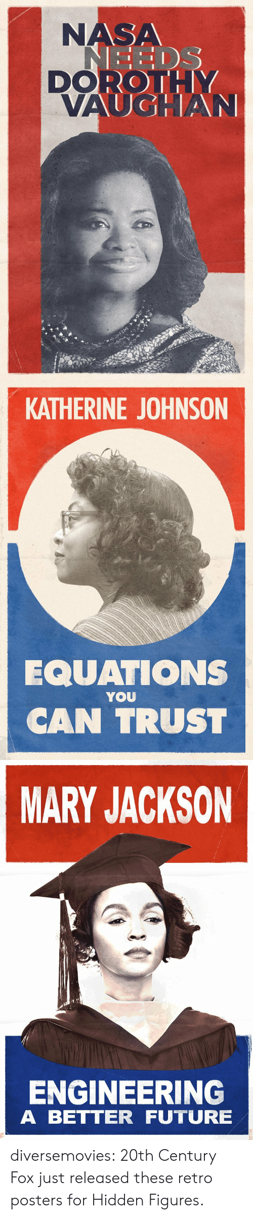 Future, Nasa, and Tumblr: NASA  DOROTL  EEDS   KATHERINE JOHNSON  EQUATIONS  CAN TRUST  YOU   MARY JACKSON  址  ENGINEERING  A BETTER FUTURE diversemovies:  20th Century Fox just released these retro posters for Hidden Figures.