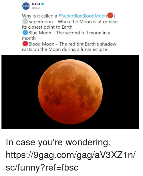 9gag, Blood Moon, and Dank: NASA  @NASA  NASA  Why is it called a #SuperBlueBloodMoon.?  Supermoon - When the Moon is at or near  its closest point to Earth  ·Blue Moon-The second full moon in a  month  Blood Moon-The red tint Earth's shadow  casts on the Moon during a lunar eclipse In case you're wondering.  https://9gag.com/gag/aV3XZ1n/sc/funny?ref=fbsc