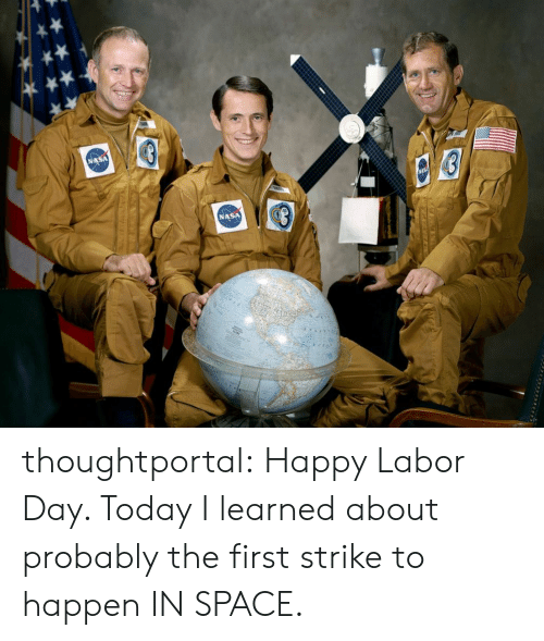 Nasa, Tumblr, and Blog: NASA thoughtportal:  Happy Labor Day. Today I learned about probably the first strike to happen IN SPACE.