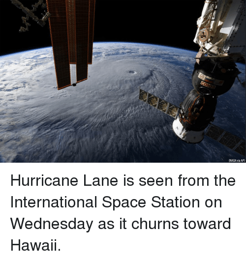 Memes, Nasa, and Hawaii: NASA via AP) Hurricane Lane is seen from the International Space Station on Wednesday as it churns toward Hawaii.