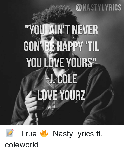 Nasty Lyrics You Aint Never Gon B Happy Itil You Love Yours J Cole