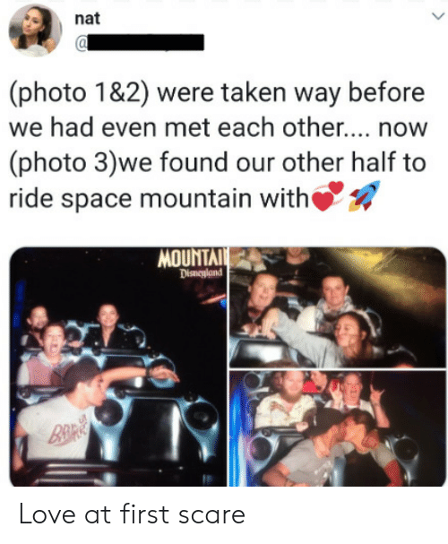 Disneyland, Love, and Scare: nat  (photo 1&2) were taken way before  we had even met each othe... now  (photo 3)we found our other half to  ride space mountain with  MOUNTAI  Disneyland  B&R Love at first scare