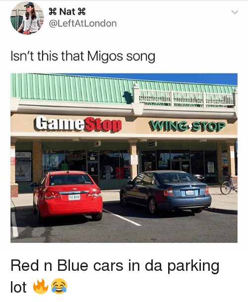 Cars, Funny, and Migos: Nat X  @LeftAtLondon  Isn't this that Migos song  Gaime  Stop WING STOF Red n Blue cars in da parking lot 🔥😂