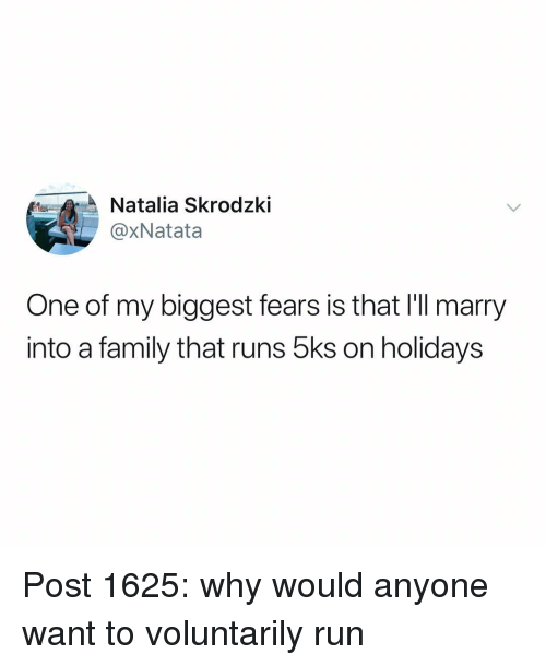 Family, Memes, and Run: Natalia Skrodzki  @xNatata  One of my biggest fears is that I'll marry  into a family that runs 5ks on holidays Post 1625: why would anyone want to voluntarily run