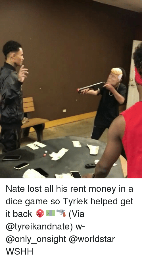 Memes, Money, and Worldstar: Nate lost all his rent money in a dice game so Tyriek helped get it back 🎲💵🔫 (Via @tyreikandnate) w- @only_onsight @worldstar WSHH
